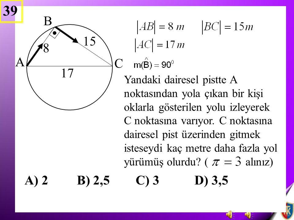 39 A) 2 B) 2,5 C) 3 D) 3,5. B. . 15. 8. A. C. 17.