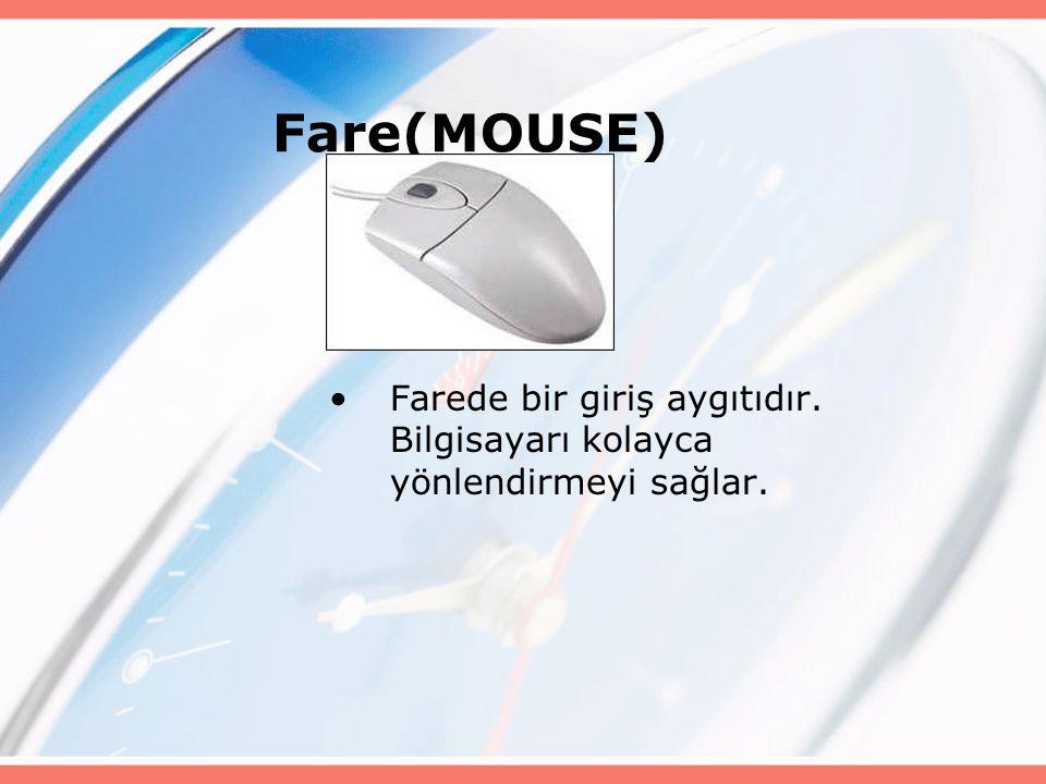 Fare(MOUSE) Farede bir giriş aygıtıdır. Bilgisayarı kolayca yönlendirmeyi sağlar.