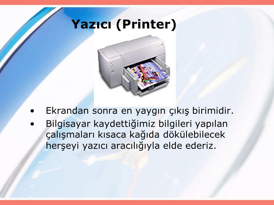 Yazıcı (Printer) Ekrandan sonra en yaygın çıkış birimidir.