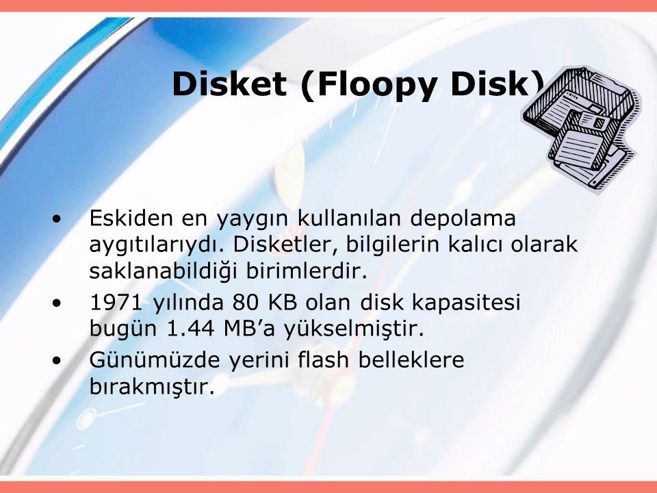 Disket (Floopy Disk) Eskiden en yaygın kullanılan depolama aygıtılarıydı. Disketler, bilgilerin kalıcı olarak saklanabildiği birimlerdir.