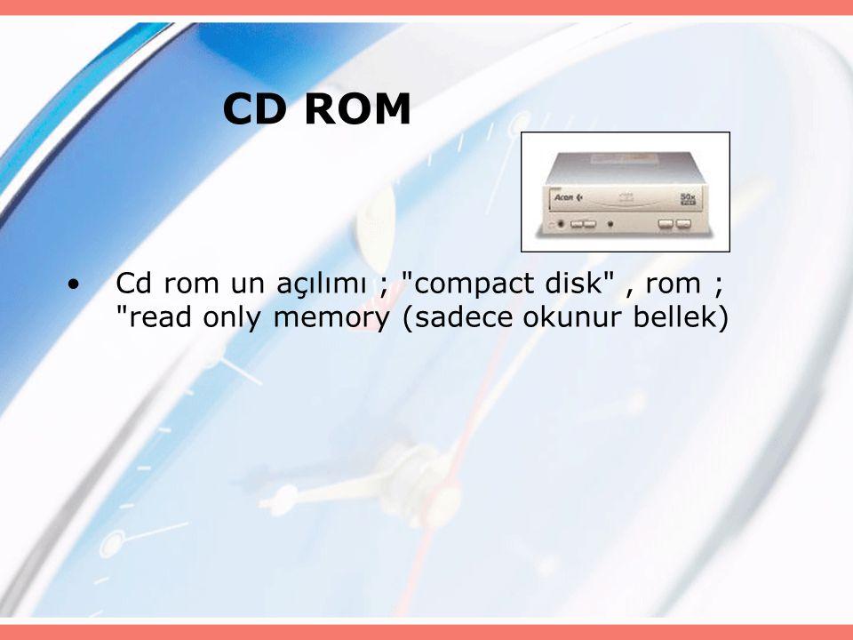 CD ROM Cd rom un açılımı ; compact disk , rom ; read only memory (sadece okunur bellek)