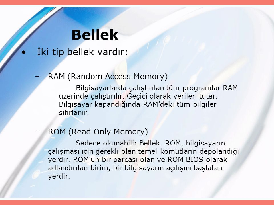 Bellek İki tip bellek vardır: RAM (Random Access Memory)