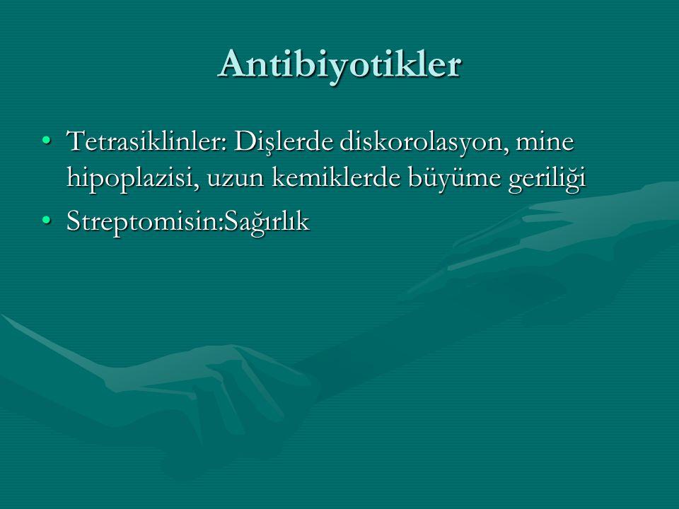 Antibiyotikler Tetrasiklinler: Dişlerde diskorolasyon, mine hipoplazisi, uzun kemiklerde büyüme geriliği.