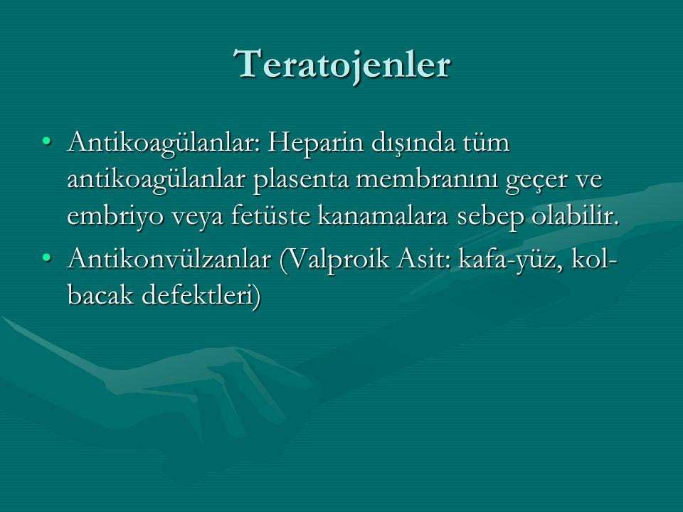 Teratojenler Antikoagülanlar: Heparin dışında tüm antikoagülanlar plasenta membranını geçer ve embriyo veya fetüste kanamalara sebep olabilir.