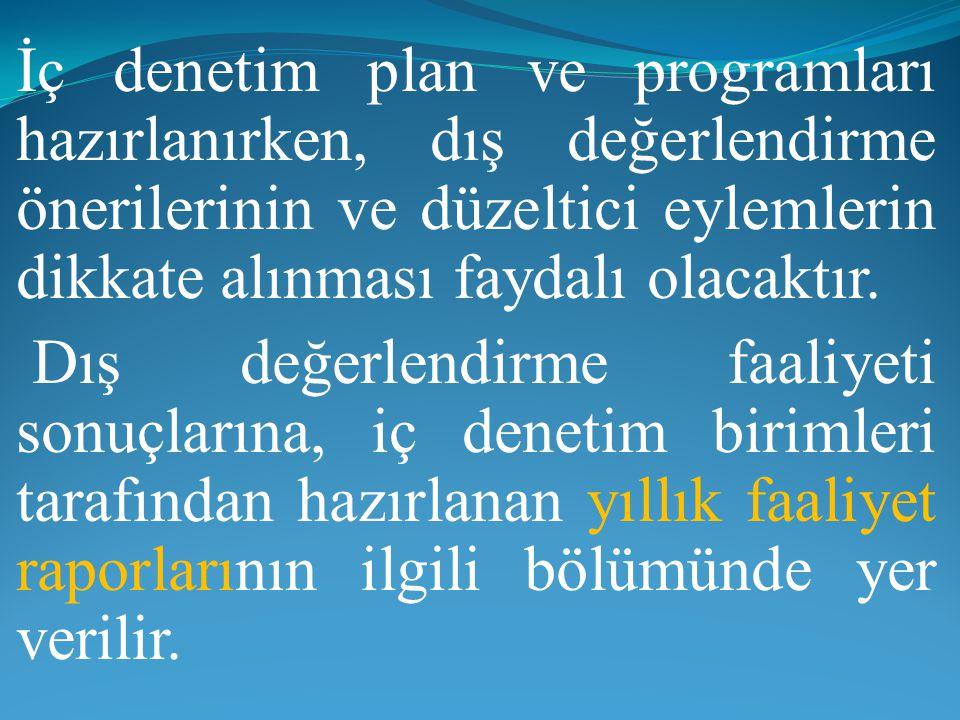İç denetim plan ve programları hazırlanırken, dış değerlendirme önerilerinin ve düzeltici eylemlerin dikkate alınması faydalı olacaktır.