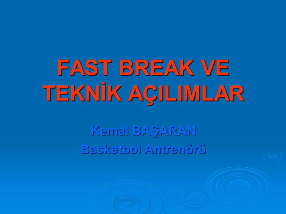 FAST BREAK VE TEKNİK AÇILIMLAR