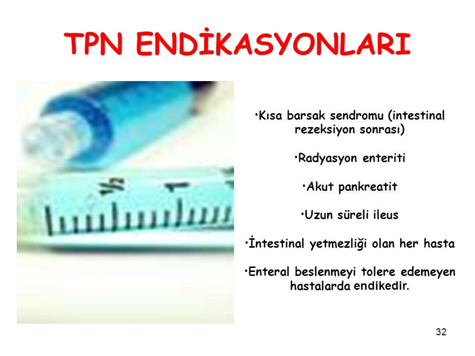TPN ENDİKASYONLARI Kısa barsak sendromu (intestinal rezeksiyon sonrası) Radyasyon enteriti. Akut pankreatit.