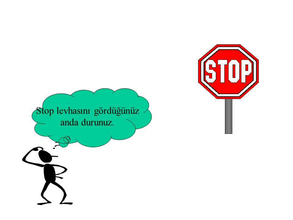 Stop levhasını gördüğünüz