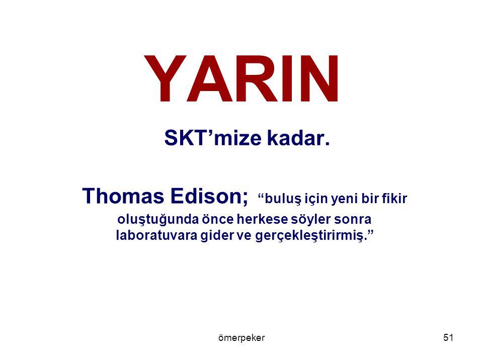 YARIN SKT'mize kadar. Thomas Edison; buluş için yeni bir fikir oluştuğunda önce herkese söyler sonra laboratuvara gider ve gerçekleştirirmiş.