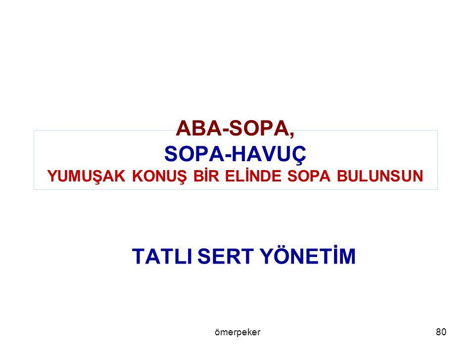 ABA-SOPA, SOPA-HAVUÇ YUMUŞAK KONUŞ BİR ELİNDE SOPA BULUNSUN