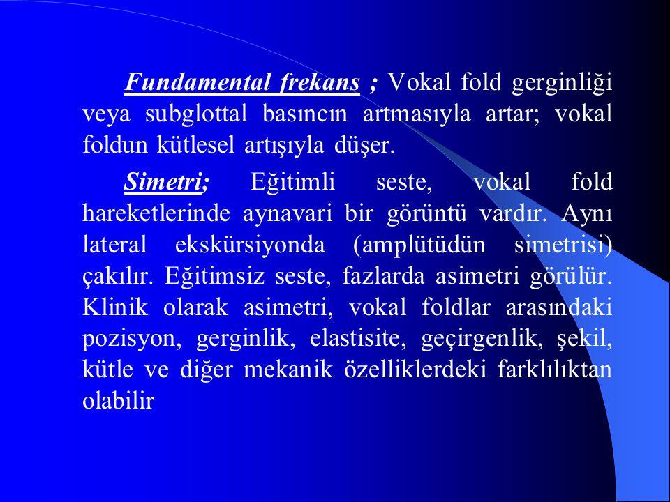 Fundamental frekans ; Vokal fold gerginliği veya subglottal basıncın artmasıyla artar; vokal foldun kütlesel artışıyla düşer.