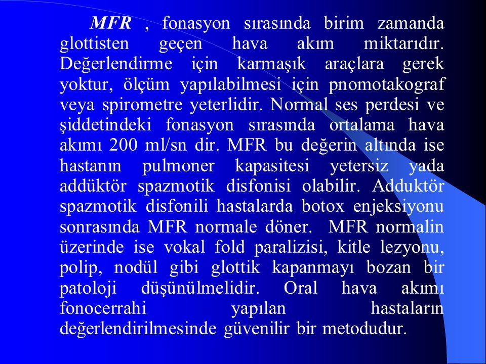 MFR , fonasyon sırasında birim zamanda glottisten geçen hava akım miktarıdır.