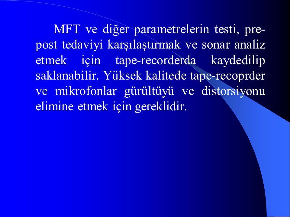 MFT ve diğer parametrelerin testi, pre-post tedaviyi karşılaştırmak ve sonar analiz etmek için tape-recorderda kaydedilip saklanabilir.
