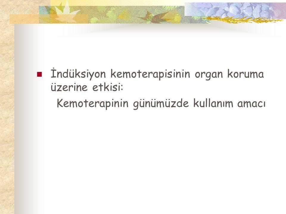 İndüksiyon kemoterapisinin organ koruma üzerine etkisi: