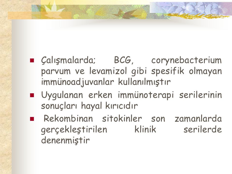 Çalışmalarda; BCG, corynebacterium parvum ve levamizol gibi spesifik olmayan immünoadjuvanlar kullanılmıştır