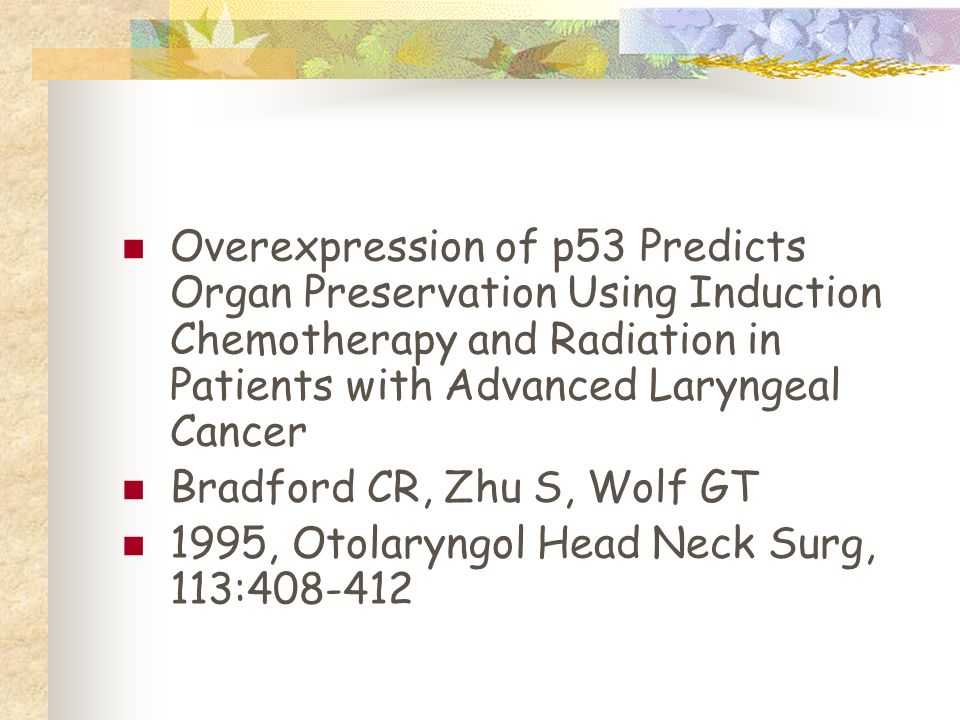 Overexpression of p53 Predicts Organ Preservation Using Induction Chemotherapy and Radiation in Patients with Advanced Laryngeal Cancer