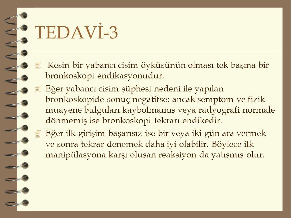 TEDAVİ-3 Kesin bir yabancı cisim öyküsünün olması tek başına bir bronkoskopi endikasyonudur.