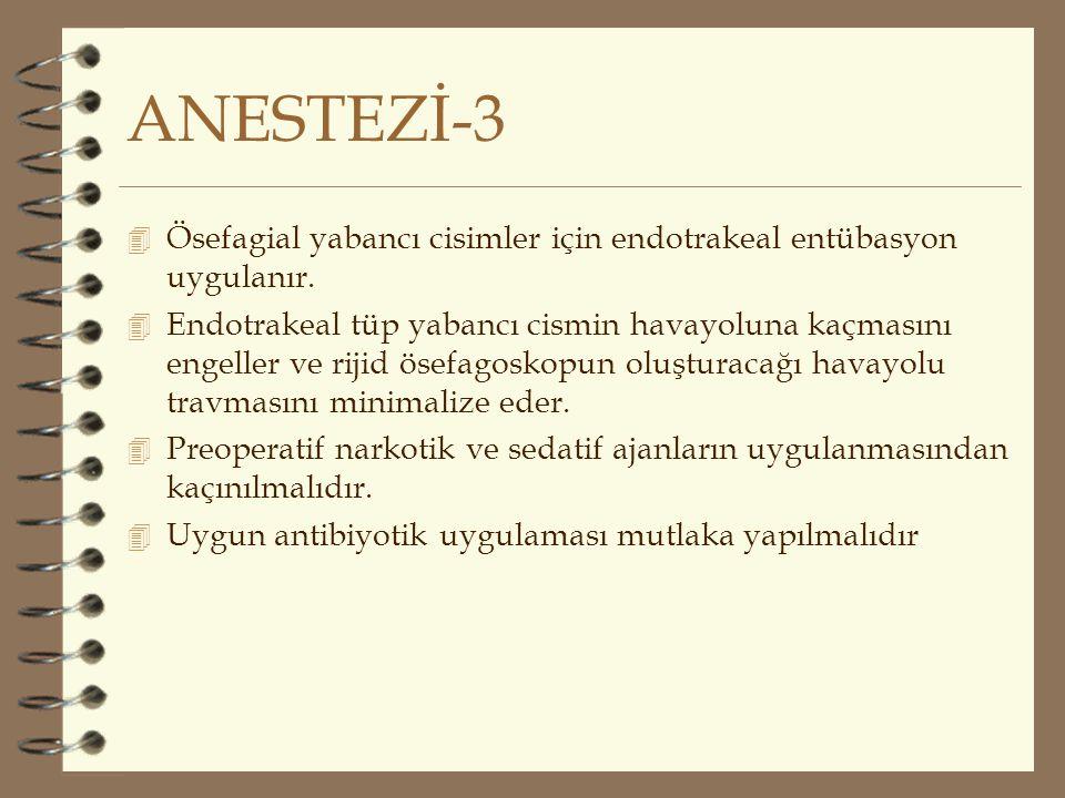 ANESTEZİ-3 Ösefagial yabancı cisimler için endotrakeal entübasyon uygulanır.