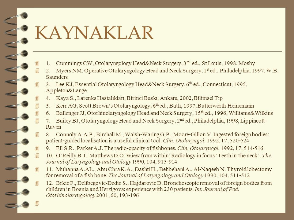 KAYNAKLAR 1. Cummings CW, Otolaryngology Head&Neck Surgery, 3rd ed., St Louis, 1998, Mosby.