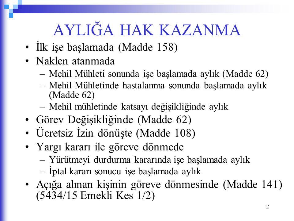 AYLIĞA HAK KAZANMA İlk işe başlamada (Madde 158) Naklen atanmada