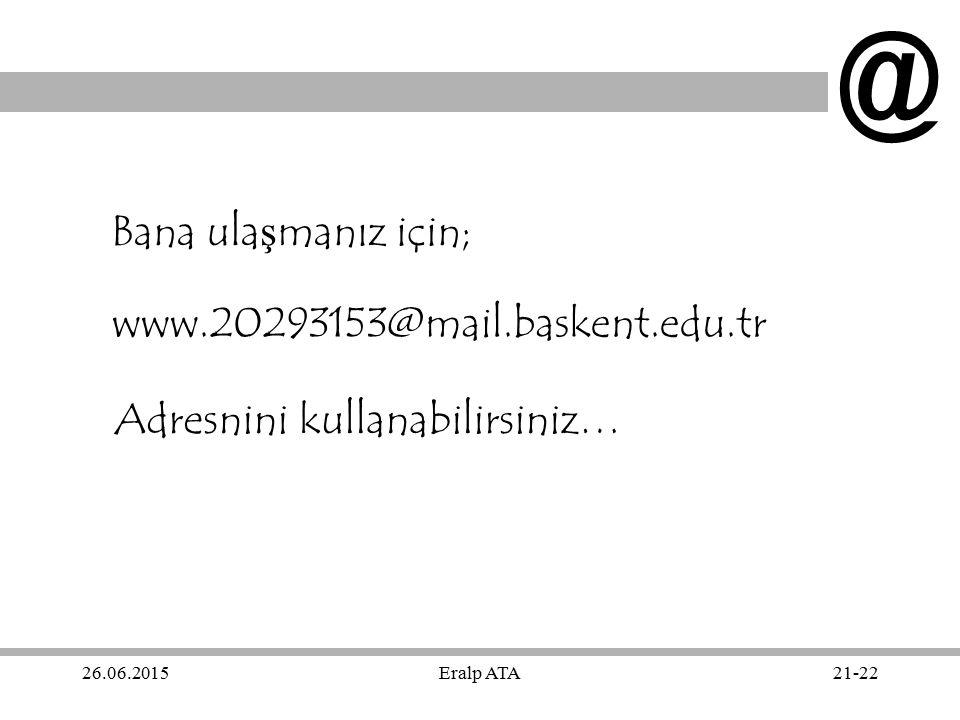 @ Bana ulaşmanız için; www.20293153@mail.baskent.edu.tr