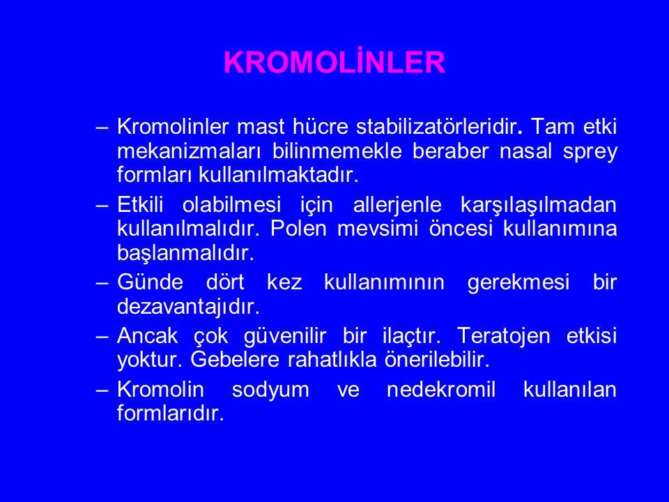 KROMOLİNLER Kromolinler mast hücre stabilizatörleridir. Tam etki mekanizmaları bilinmemekle beraber nasal sprey formları kullanılmaktadır.