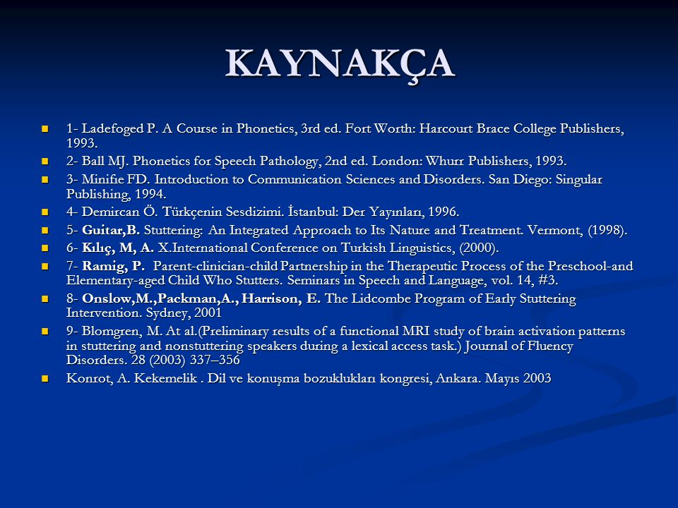 KAYNAKÇA 1- Ladefoged P. A Course in Phonetics, 3rd ed. Fort Worth: Harcourt Brace College Publishers, 1993.