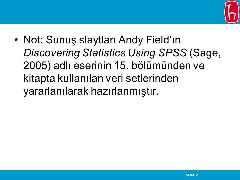 Not: Sunuş slaytları Andy Field'ın Discovering Statistics Using SPSS (Sage, 2005) adlı eserinin 15.