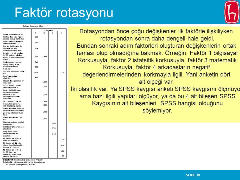 Faktör rotasyonu Rotasyondan önce çoğu değişkenler ilk faktörle ilişkiliyken. rotasyondan sonra daha dengeli hale geldi.