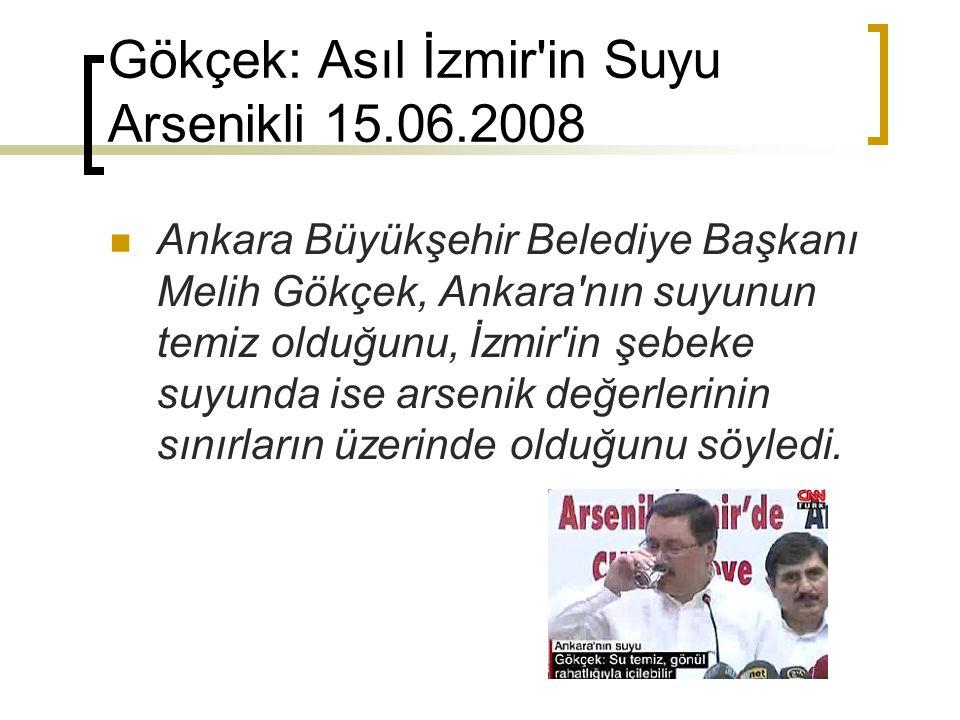 Gökçek: Asıl İzmir in Suyu Arsenikli 15.06.2008
