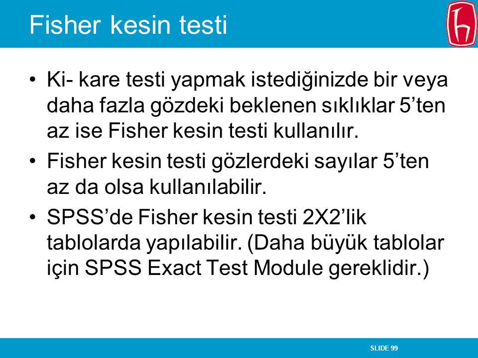 Fisher kesin testi Ki- kare testi yapmak istediğinizde bir veya daha fazla gözdeki beklenen sıklıklar 5'ten az ise Fisher kesin testi kullanılır.