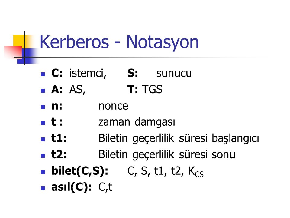 Kerberos - Notasyon C: istemci, S: sunucu A: AS, T: TGS n: nonce