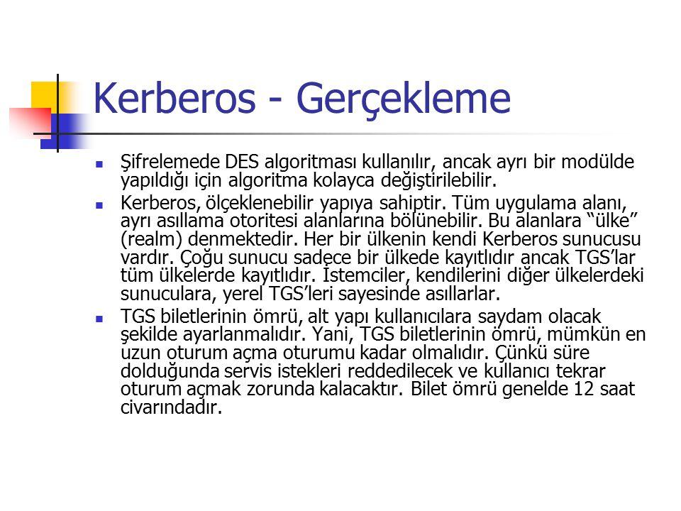 Kerberos - Gerçekleme Şifrelemede DES algoritması kullanılır, ancak ayrı bir modülde yapıldığı için algoritma kolayca değiştirilebilir.