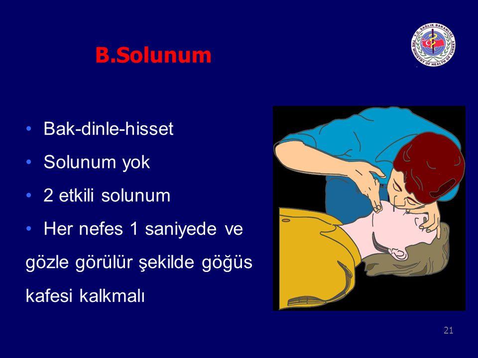 B.Solunum Bak-dinle-hisset Solunum yok 2 etkili solunum