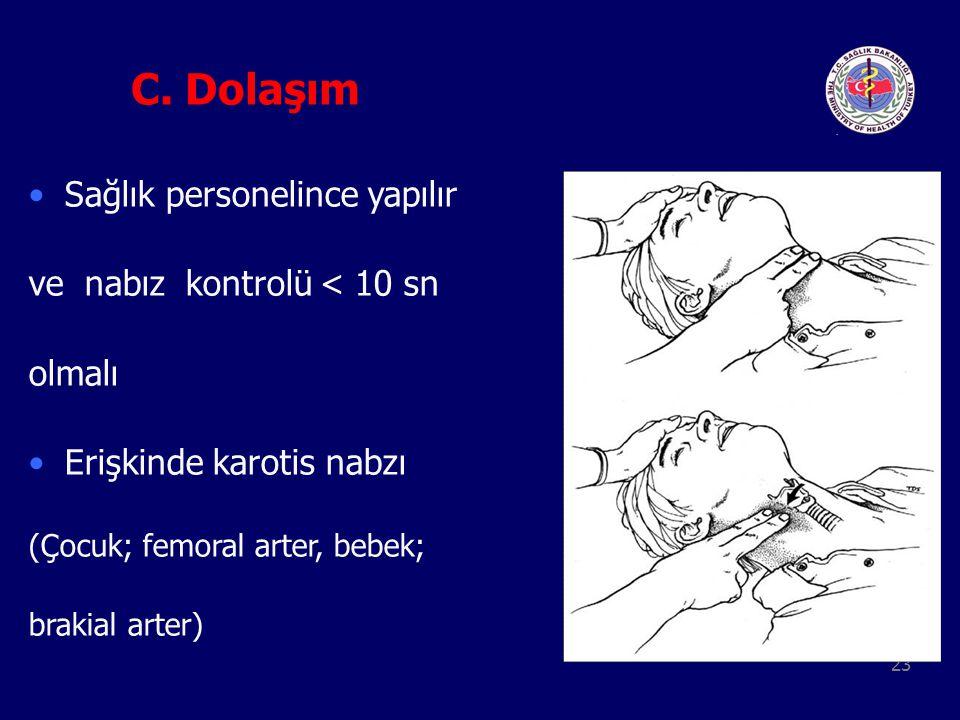 C. Dolaşım Sağlık personelince yapılır ve nabız kontrolü < 10 sn