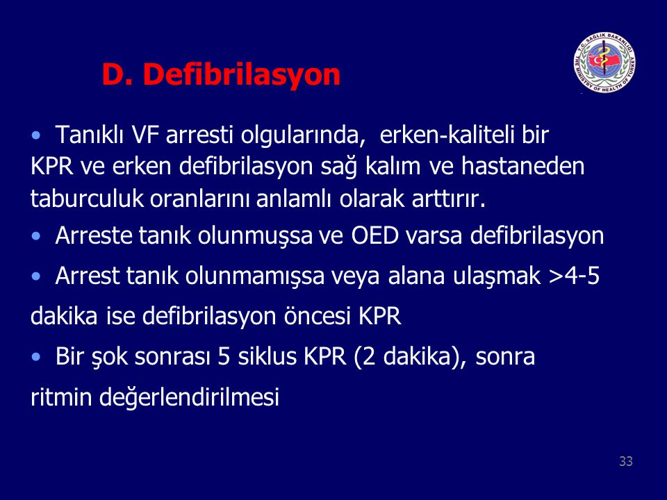 D. Defibrilasyon Tanıklı VF arresti olgularında, erken-kaliteli bir