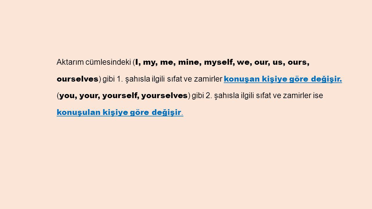 Aktarım cümlesindeki (I, my, me, mine, myself, we, our, us, ours, ourselves) gibi 1.