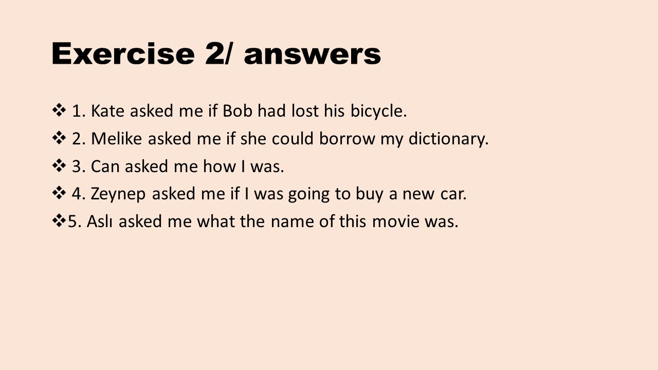 Exercise 2/ answers 1. Kate asked me if Bob had lost his bicycle.