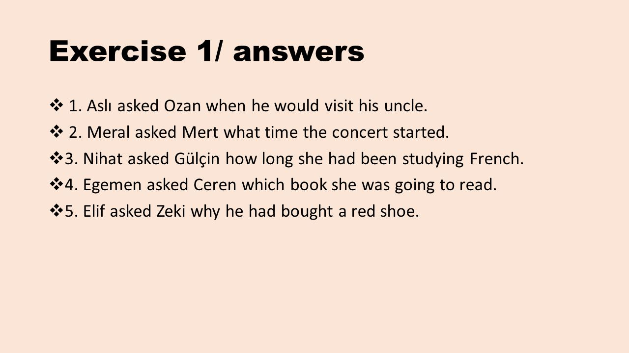 Exercise 1/ answers 1. Aslı asked Ozan when he would visit his uncle.