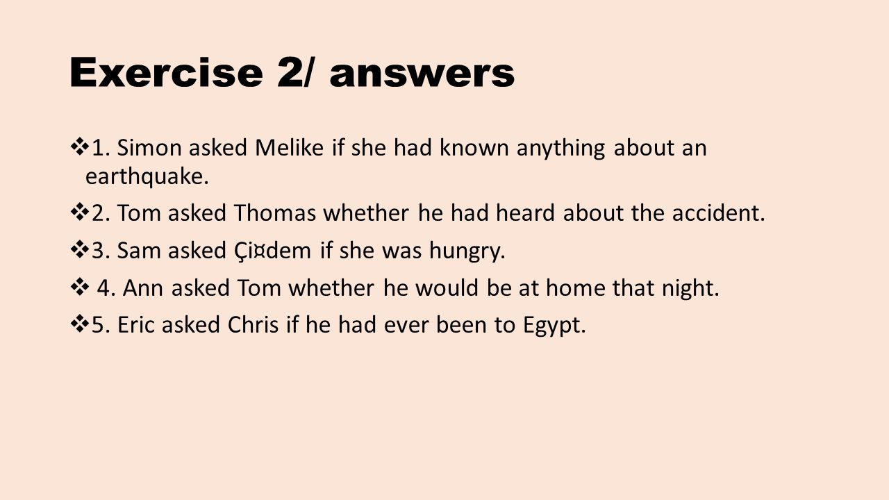 Exercise 2/ answers 1. Simon asked Melike if she had known anything about an earthquake.