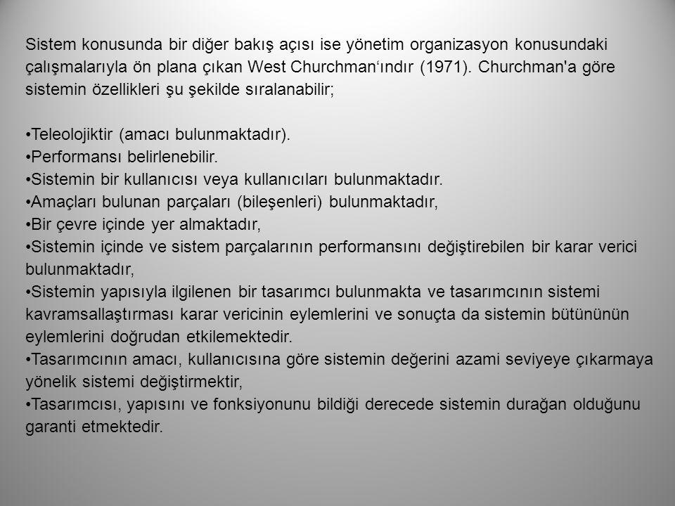 Sistem konusunda bir diğer bakış açısı ise yönetim organizasyon konusundaki çalışmalarıyla ön plana çıkan West Churchman'ındır (1971). Churchman a göre sistemin özellikleri şu şekilde sıralanabilir;