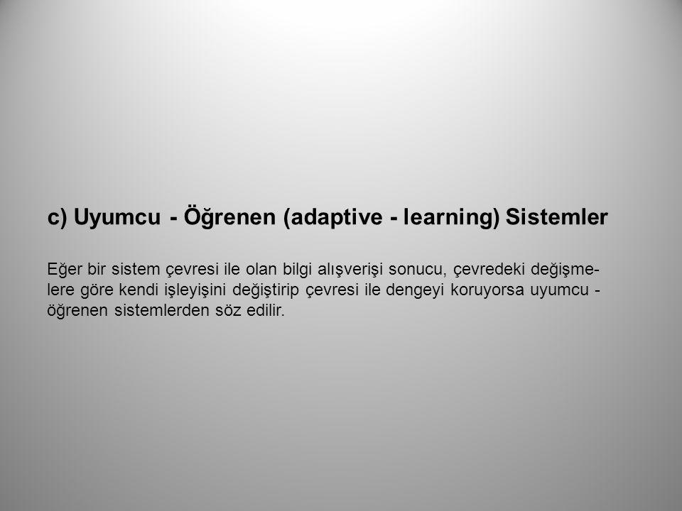 c) Uyumcu - Öğrenen (adaptive - learning) Sistemler