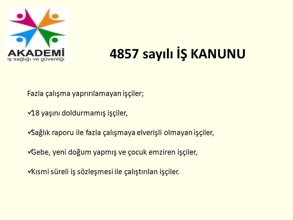 4857 sayılı İŞ KANUNU Fazla çalışma yaprırılamayan işçiler;