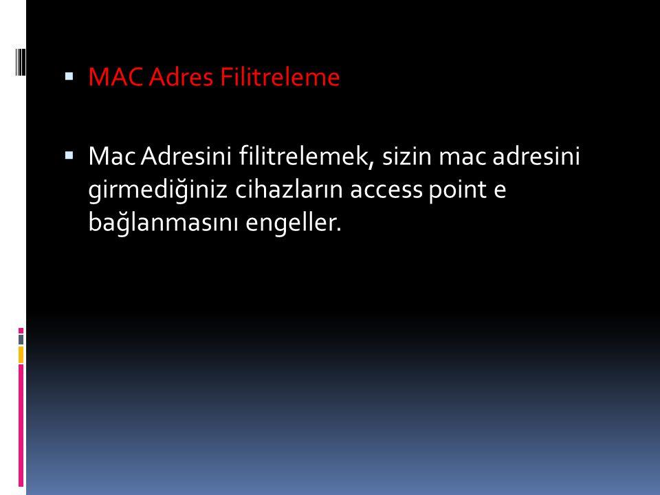 MAC Adres Filitreleme Mac Adresini filitrelemek, sizin mac adresini girmediğiniz cihazların access point e bağlanmasını engeller.