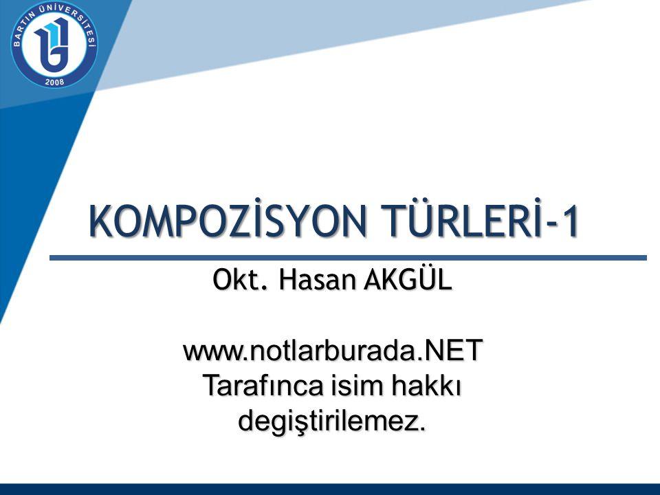 KOMPOZİSYON TÜRLERİ-1 Okt. Hasan AKGÜL www.notlarburada.NET Tarafınca isim hakkı degiştirilemez.