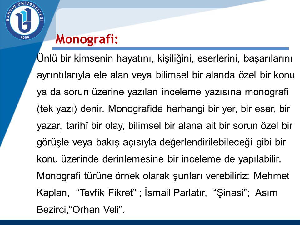 Monografi: Ünlü bir kimsenin hayatını, kişiliğini, eserlerini, başarılarını ayrıntılarıyla ele alan veya bilimsel bir alanda özel bir konu ya da sorun üzerine yazılan inceleme yazısına monografi (tek yazı) denir.