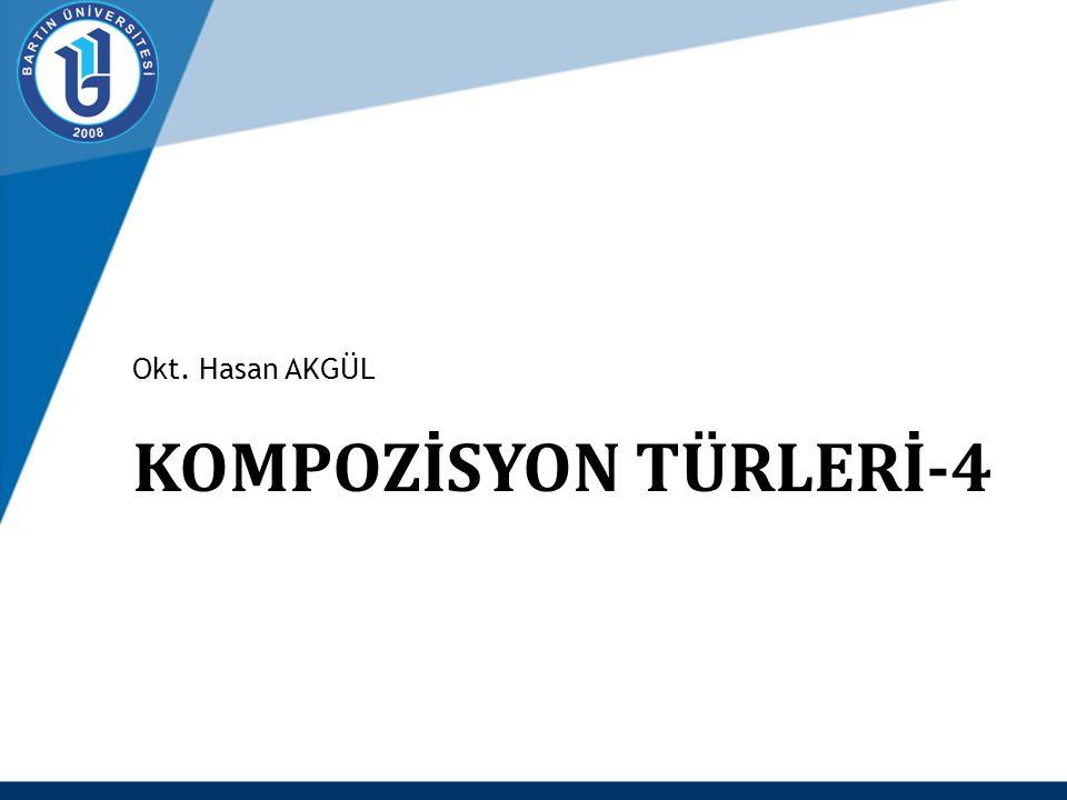 Okt. Hasan AKGÜL KOMPOZİSYON TÜRLERİ-4