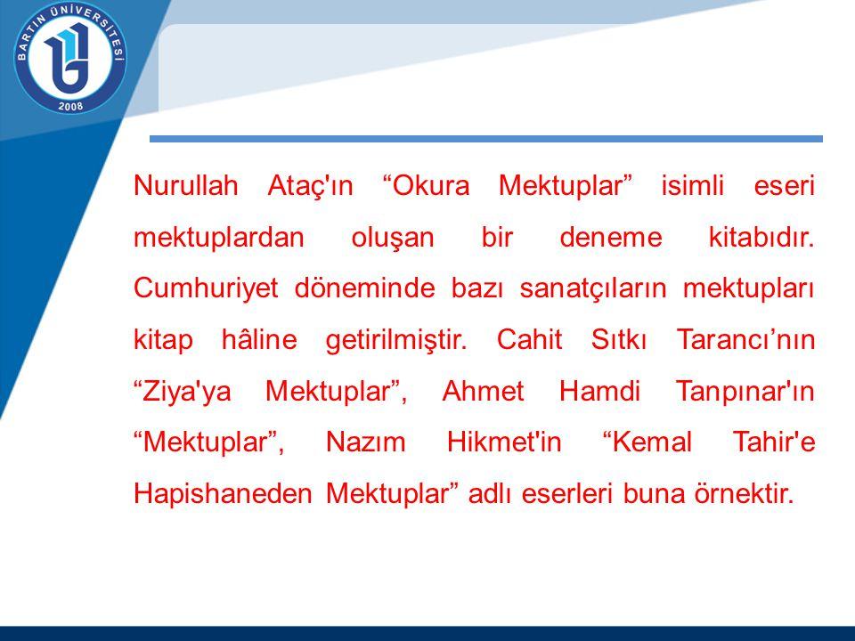 Nurullah Ataç ın Okura Mektuplar isimli eseri mektuplardan oluşan bir deneme kitabıdır.
