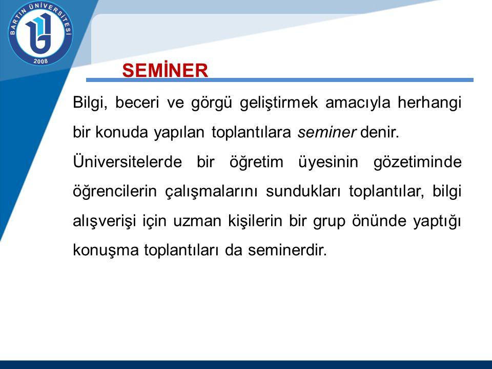 SEMİNER Bilgi, beceri ve görgü geliştirmek amacıyla herhangi bir konuda yapılan toplantılara seminer denir.