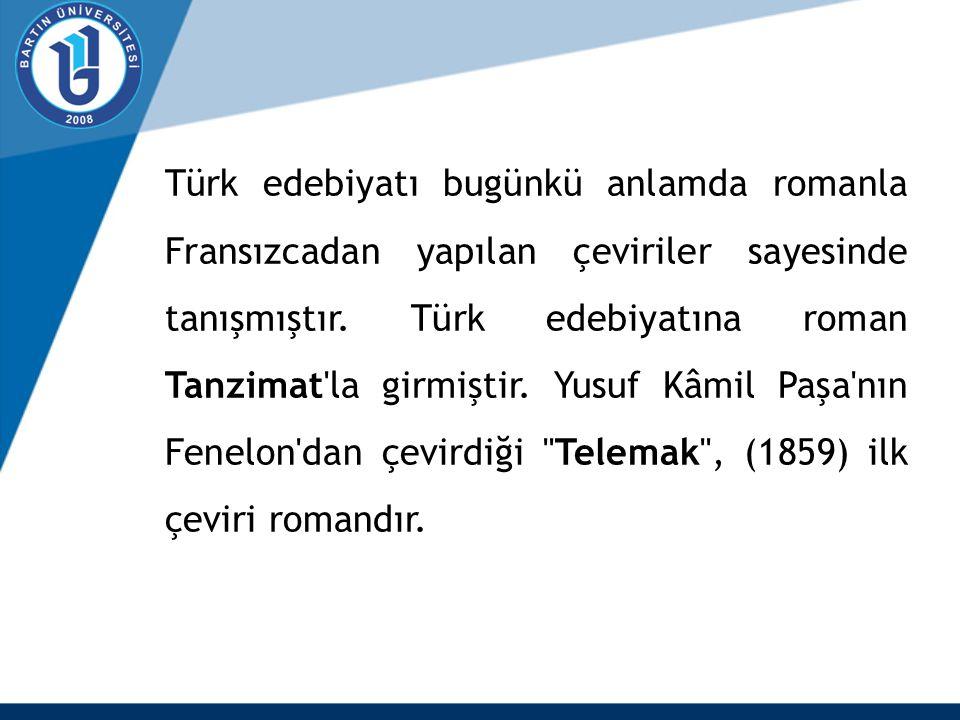 Türk edebiyatı bugünkü anlamda romanla Fransızcadan yapılan çeviriler sayesinde tanışmıştır.